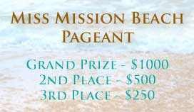 Miss Mission Beach - Grand Prize - $1000, 2nd Place - $500, 3rd Place - $250